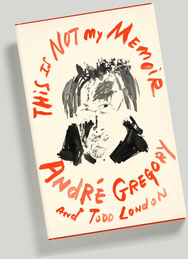 This Is Not My Memoir by André Gregory and Todd London